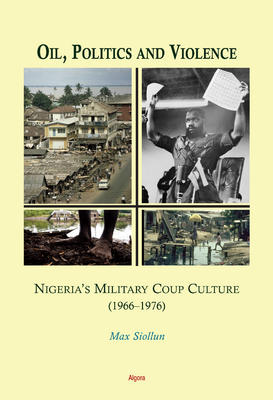 Oil, Politics and Violence: Nigeria's Military Coup Culture. (1966-1976)