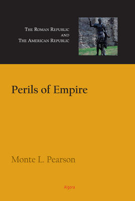 Perils of Empire:. The Roman Republic and the American Republic