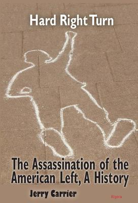 Hard Right Turn. Assassination of the American Left - A History